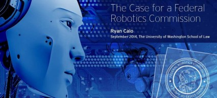 case_for_a_federal_Robotics_Commission_Ryan_Calo