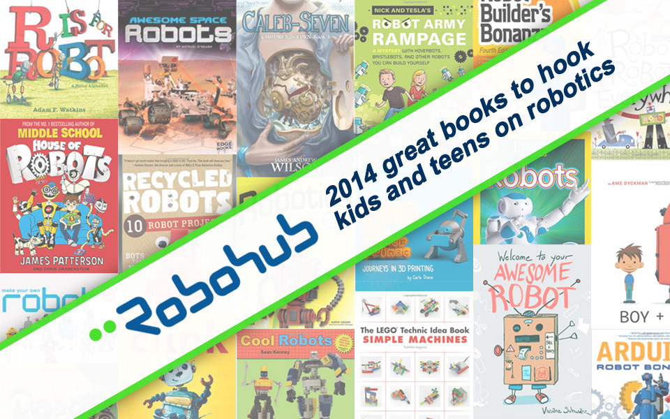 20 Great Books To Hook Kids And Teens On Robotics Robohub