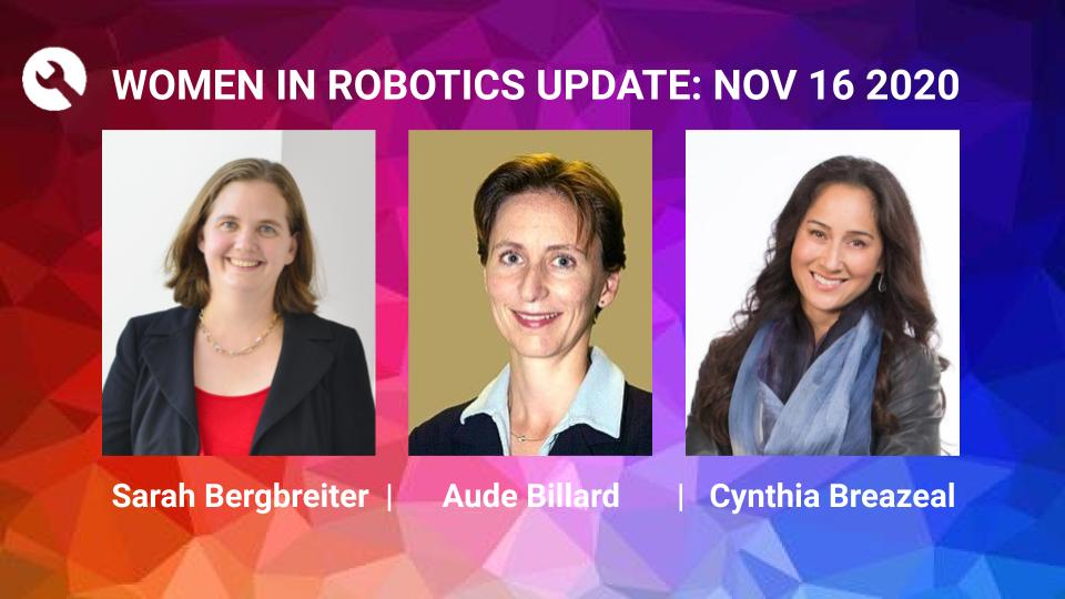 Women in Robotics Update: Sarah Bergbreiter, Aude Billard, Cynthia Breazeal